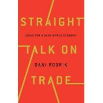 Straight Talk on Trade: Ideas for a Sane World Economy by Dani Rodrik, 9780691177847