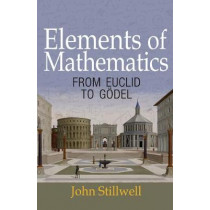 Elements of Mathematics: From Euclid to Goedel by John Stillwell, 9780691178547