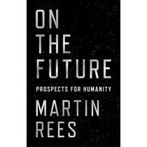 On the Future: Prospects for Humanity by Martin Rees, 9780691180441