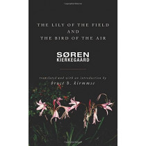 The Lily of the Field and the Bird of the Air: Three Godly Discourses by Soren Kierkegaard, 9780691180830