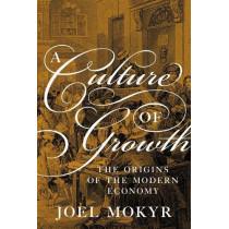 A Culture of Growth: The Origins of the Modern Economy by Joel Mokyr, 9780691180960