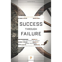 Success through Failure: The Paradox of Design by Henry Petroski, 9780691180991