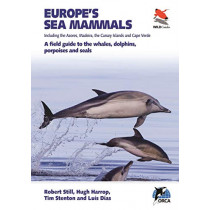 Europe's Sea Mammals Including the Azores, Madeira, the Canary Islands and Cape Verde: A field guide to the whales, dolphins, porpoises and seals by Robert Still, 9780691182162