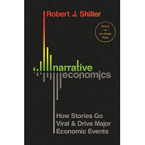 Narrative Economics: How Stories Go Viral and Drive Major Economic Events by Robert J. Shiller, 9780691182292