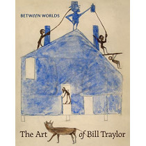 Between Worlds: The Art of Bill Traylor by Leslie Umberger, 9780691182674