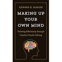 Making Up Your Own Mind: Thinking Effectively through Creative Puzzle-Solving by Edward B. Burger, 9780691182780