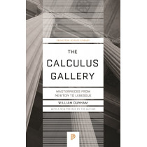 The Calculus Gallery: Masterpieces from Newton to Lebesgue by William Dunham, 9780691182858