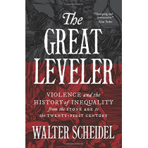 The Great Leveler: Violence and the History of Inequality from the Stone Age to the Twenty-First Century by Walter Scheidel, 9780691183251