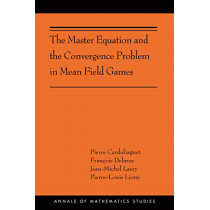 The Master Equation and the Convergence Problem in Mean Field Games: (AMS-201) by Pierre Cardaliaguet, 9780691190709