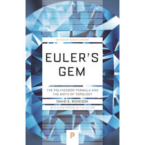 Euler's Gem: The Polyhedron Formula and the Birth of Topology by David S. Richeson, 9780691191379