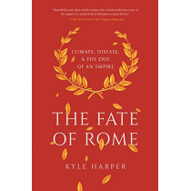 The Fate of Rome: Climate, Disease, and the End of an Empire by Kyle Harper, 9780691192062