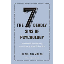The Seven Deadly Sins of Psychology: A Manifesto for Reforming the Culture of Scientific Practice by Chris Chambers, 9780691192277
