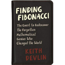 Finding Fibonacci: The Quest to Rediscover the Forgotten Mathematical Genius Who Changed the World by Keith Devlin, 9780691192307