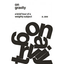 On Gravity: A Brief Tour of a Weighty Subject by Anthony Zee, 9780691202662