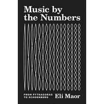 Music by the Numbers: From Pythagoras to Schoenberg by Eli Maor, 9780691202969