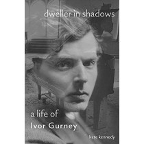 Dweller in Shadows: A Life of Ivor Gurney by Kate Kennedy, 9780691212784