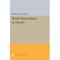 Weak Interactions in Nuclei by Barry R. Holstein, 9780691602004