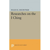 Researches on the I CHING by Iulian Kostantinovich Shchutskii, 9780691605999