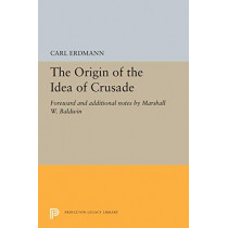 The Origin of the Idea of Crusade: Foreword and additional notes by Marshall W. Baldwin by Carl Erdmann, 9780691615639