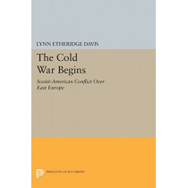 The Cold War Begins: Soviet-American Conflict Over East Europe by Lynn Etheridge Davis, 9780691618319