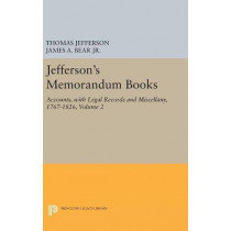 Jefferson's Memorandum Books, Volume 2: Accounts, with Legal Records and Miscellany, 1767-1826 by James Adam Bear, 9780691629513