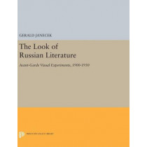 The Look of Russian Literature: Avant-Garde Visual Experiments, 1900-1930 by Gerald Janecek, 9780691630168