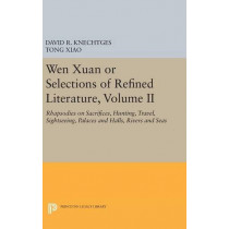 Wen Xuan or Selections of Refined Literature, Volume II: Rhapsodies on Sacrifices, Hunting, Travel, Sightseeing, Palaces and Halls, Rivers and Seas by David R. Knechtges, 9780691630731