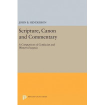Scripture, Canon and Commentary: A Comparison of Confucian and Western Exegesis by John B. Henderson, 9780691631363