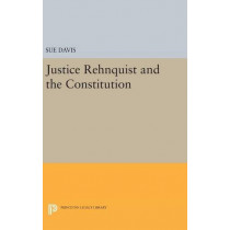 Justice Rehnquist and the Constitution by Sue Davis, 9780691631677