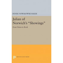 Julian of Norwich's Showings: From Vision to Book by Denise Nowakowski Baker, 9780691631684