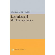 Lucretius and the Transpadanes by Louise Adams Holland, 9780691632513