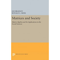 Matrices and Society: Matrix Algebra and Its Applications in the Social Sciences by Ian Bradley, 9780691638362