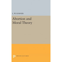 Abortion and Moral Theory by L. W. Sumner, 9780691642758