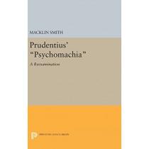 Prudentius' Psychomachia: A Reexamination by Macklin Smith, 9780691644424