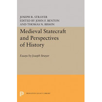 Medieval Statecraft and Perspectives of History: Essays by Joseph Strayer by Joseph R. Strayer, 9780691647319