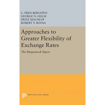 Approaches to Greater Flexibility of Exchange Rates: The Burgenstock Papers by C. Fred Bergsten, 9780691647814