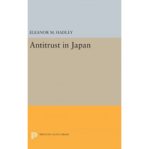 Antitrust in Japan by Eleanor M. Hadley, 9780691647944