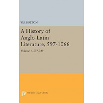 History of Anglo-Latin Literature, 597-740 by Whitney French Bolton, 9780691649764