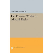 The Poetical Works of Edward Taylor by Thomas Herbert Johnson, 9780691650708