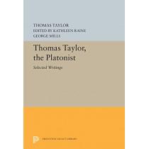Thomas Taylor, the Platonist: Selected Writings by Thomas Taylor, 9780691656502