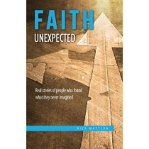 Faith Unexpected: Real Stories of People Who Found What They Never Imagined by Rick Mattson, 9780692048993