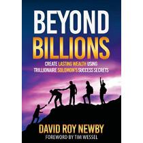 Beyond Billions: Create Lasting Wealth Using Trillionaire Solomon's Success Secrets by David Roy Newby, 9780692061602