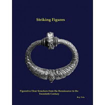 Striking Figures: Figurative Door Knockers from the Renaissance to the Twentieth Century by Roy Ysla, 9780692072332