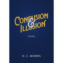 Confusion & Illusion by D C Morris, 9780692073940