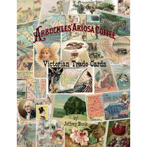 ARBUCKLES' ARIOSA COFFEE Victorian Trade Cards: An Illustrated Reference by Jeffrey Buck, 9780692077238