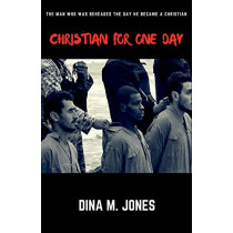 Christian for One Day: The Man Who Was Beheaded the Day He Became a Christian by Dina M Jones, 9780692108017