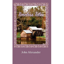 Timeless Tales: Rhymes from the Heart by John Alexander, 9780692152096