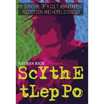 Scythe Tleppo: My Survival of a Cult, Abandonment, Addiction and Homelessness by Nathan Rich, 9780692157541