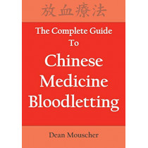 The Complete Guide To Chinese Medicine Bloodletting by Dean Mouscher, 9780692181027