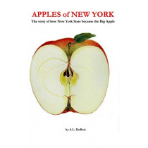 Apples of New York: The Story of How New York State Became the Big Apple by A L DuBois, 9780692362051